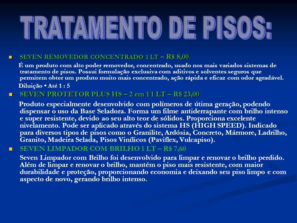 TRATAMENTO DE PISOS: SEVEN REMOVEDOR CONCENTRADO 1 LT – R$ 8,00.