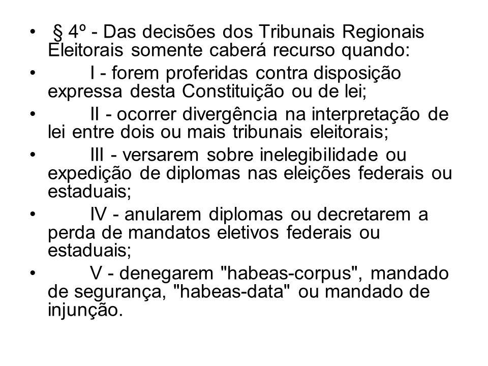 § 4º - Das decisões dos Tribunais Regionais Eleitorais somente caberá recurso quando: