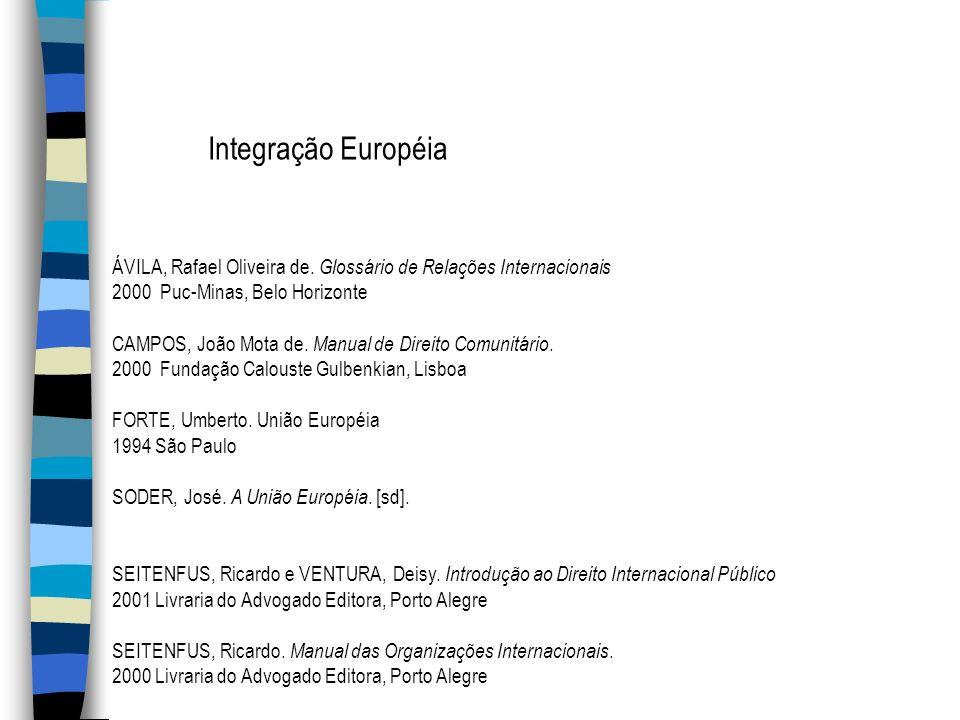 Integração Européia ÁVILA, Rafael Oliveira de. Glossário de Relações Internacionais. 2000 Puc-Minas, Belo Horizonte.