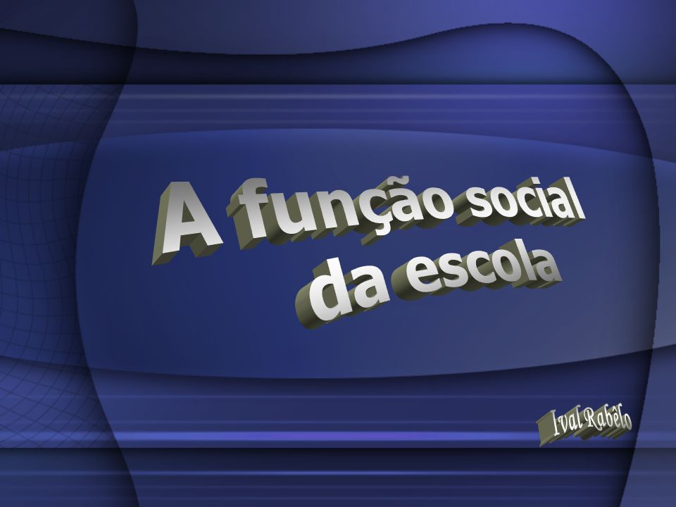 A função social da escola Ival Rabêlo