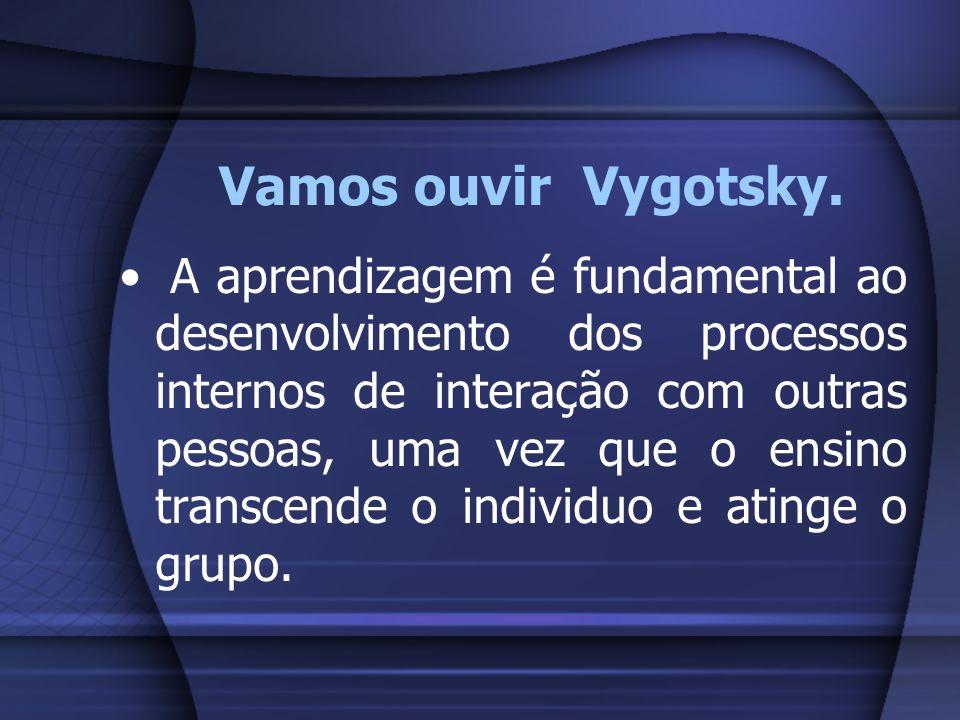 Vamos ouvir Vygotsky.