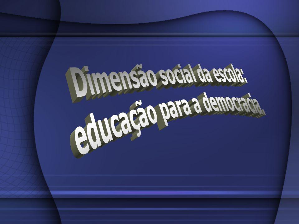 Dimensão social da escola: educação para a democracia.