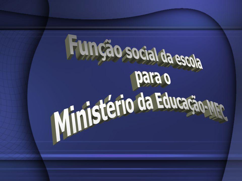 Função social da escola Ministério da Educação-MEC