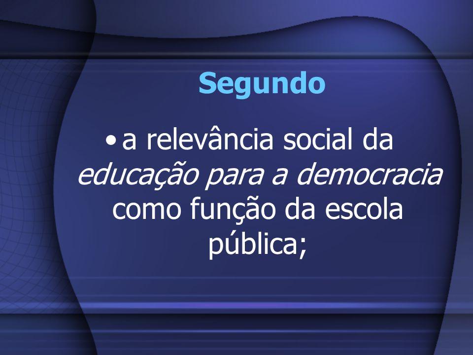 Segundo a relevância social da educação para a democracia como função da escola pública;