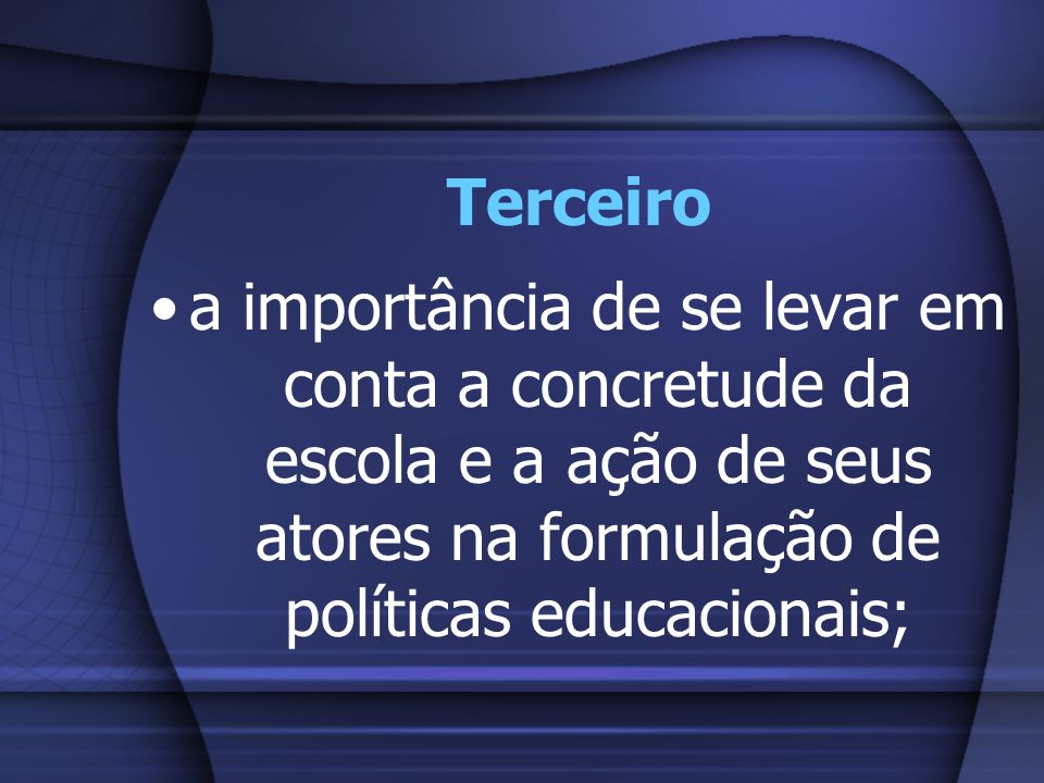 Terceiroa importância de se levar em conta a concretude da escola e a ação de seus atores na formulação de políticas educacionais;