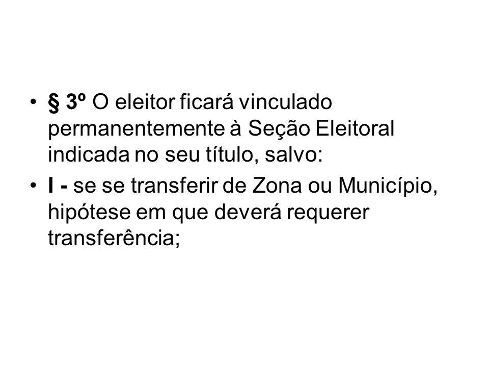 § 3º O eleitor ficará vinculado permanentemente à Seção Eleitoral indicada no seu título, salvo:
