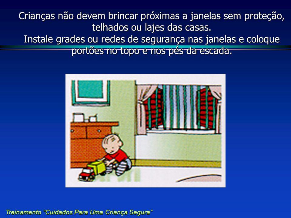 Crianças não devem brincar próximas a janelas sem proteção, telhados ou lajes das casas. Instale grades ou redes de segurança nas janelas e coloque portões no topo e nos pés da escada.
