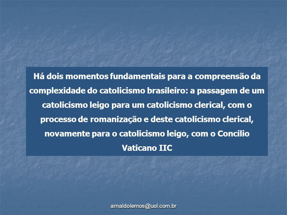 Há dois momentos fundamentais para a compreensão da complexidade do catolicismo brasileiro: a passagem de um catolicismo leigo para um catolicismo clerical, com o processo de romanização e deste catolicismo clerical, novamente para o catolicismo leigo, com o Concilio Vaticano IIC