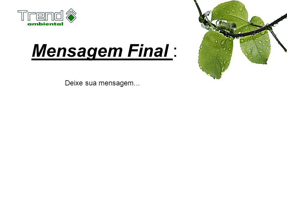 Mensagem Final : Deixe sua mensagem...