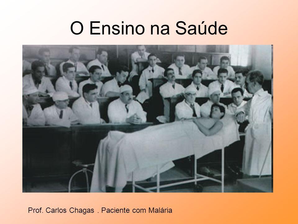 O Ensino na Saúde Prof. Carlos Chagas . Paciente com Malária