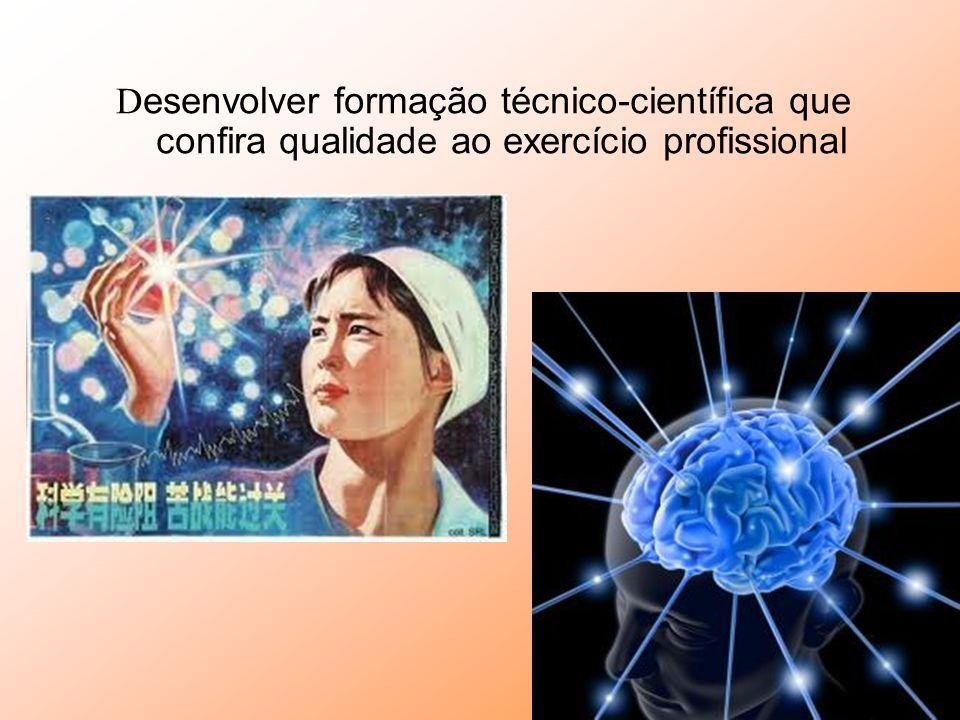 Desenvolver formação técnico-científica que confira qualidade ao exercício profissional
