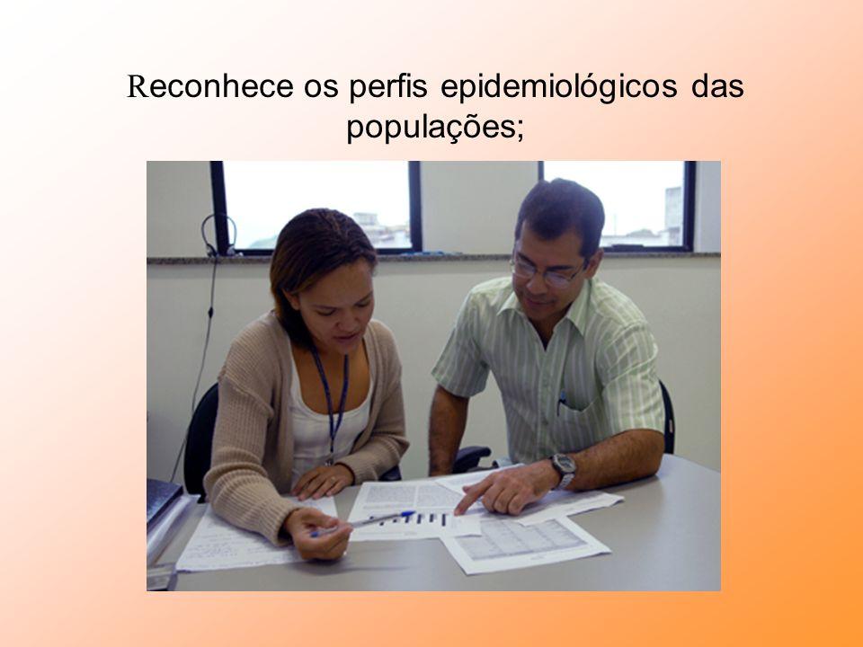 Reconhece os perfis epidemiológicos das populações;