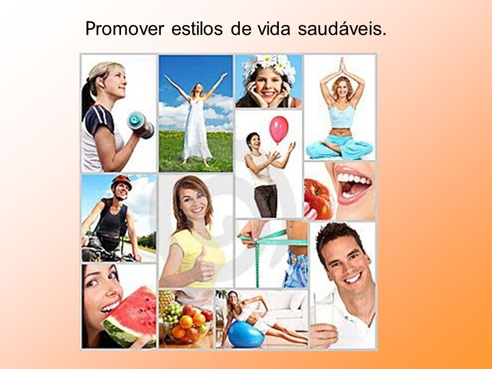 Promover estilos de vida saudáveis.