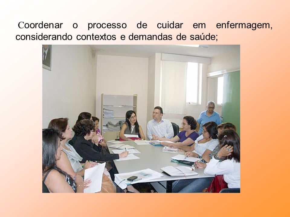 Coordenar o processo de cuidar em enfermagem, considerando contextos e demandas de saúde;