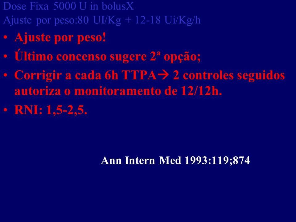 Dose Fixa 5000 U in bolusX Ajuste por peso:80 UI/Kg + 12-18 Ui/Kg/h