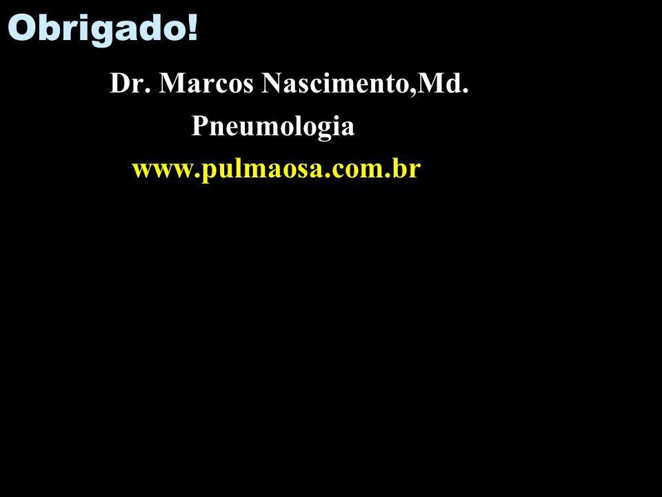 Obrigado! Dr. Marcos Nascimento,Md. Pneumologia www.pulmaosa.com.br