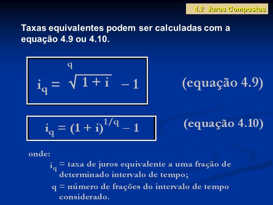 Taxas equivalentes podem ser calculadas com a equação 4.9 ou 4.10.