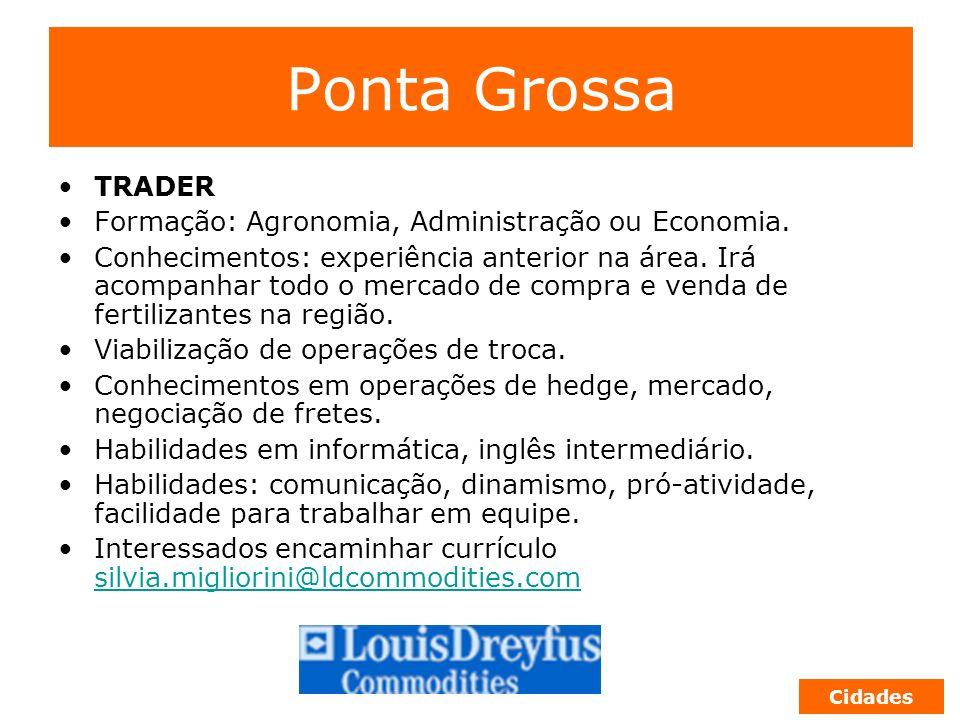 Ponta Grossa TRADER Formação: Agronomia, Administração ou Economia.