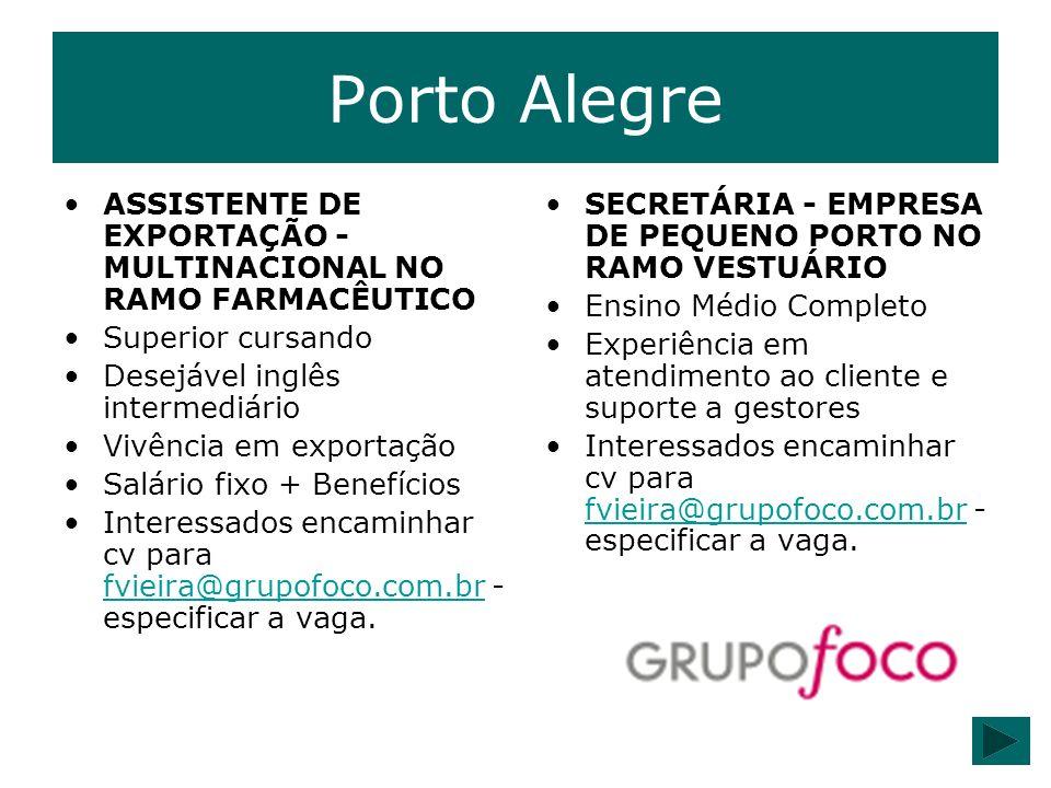 Porto Alegre ASSISTENTE DE EXPORTAÇÃO - MULTINACIONAL NO RAMO FARMACÊUTICO Superior cursando. Desejável inglês intermediário.