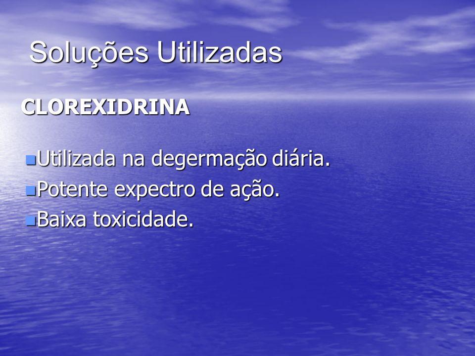 Soluções Utilizadas CLOREXIDRINA Utilizada na degermação diária.