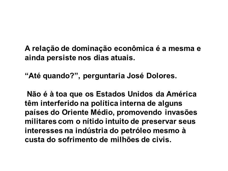 A relação de dominação econômica é a mesma e ainda persiste nos dias atuais.
