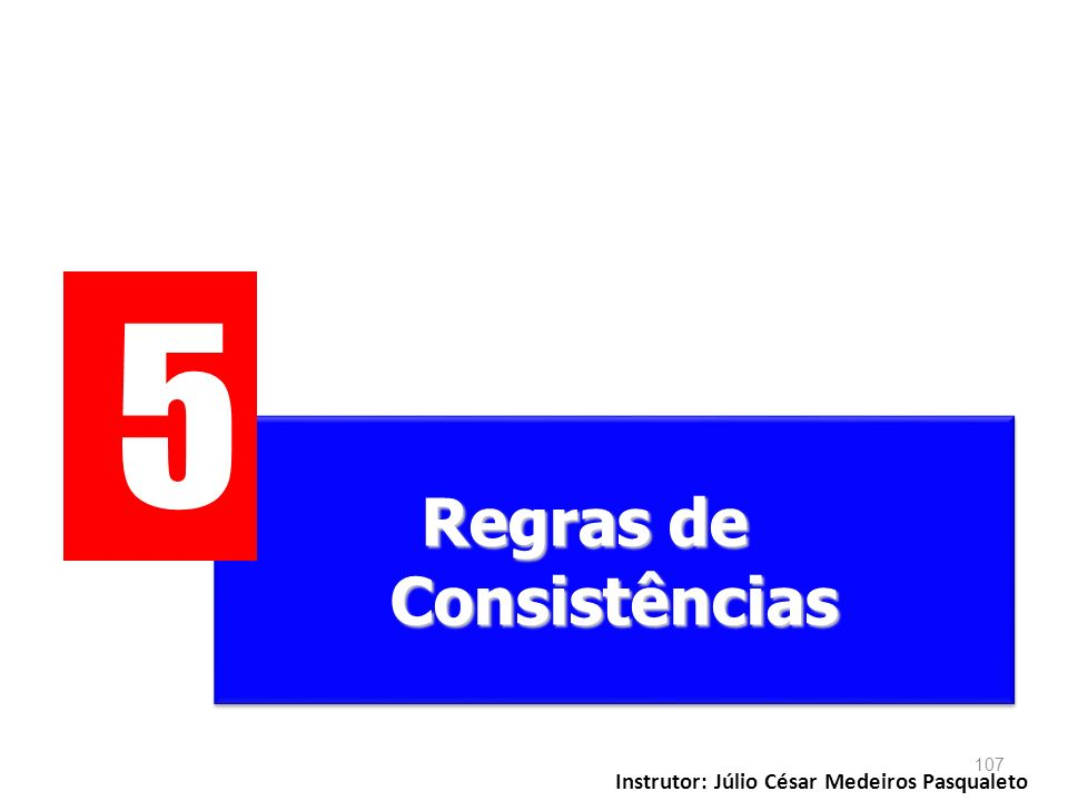 5 Regras de Consistências Instrutor: Júlio César Medeiros Pasqualeto