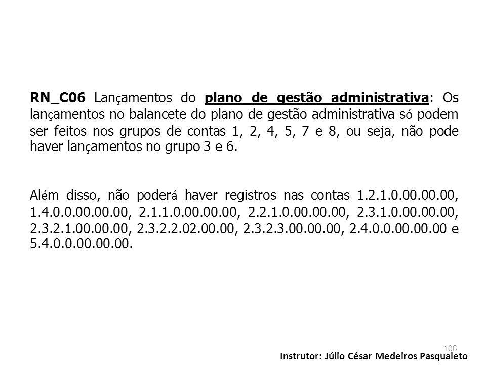RN_C06 Lançamentos do plano de gestão administrativa: Os lançamentos no balancete do plano de gestão administrativa só podem ser feitos nos grupos de contas 1, 2, 4, 5, 7 e 8, ou seja, não pode haver lançamentos no grupo 3 e 6.