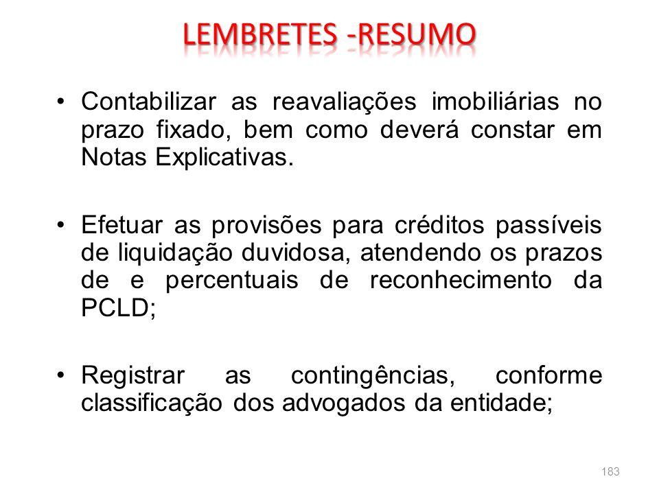 LEMBRETES -RESUMO Contabilizar as reavaliações imobiliárias no prazo fixado, bem como deverá constar em Notas Explicativas.