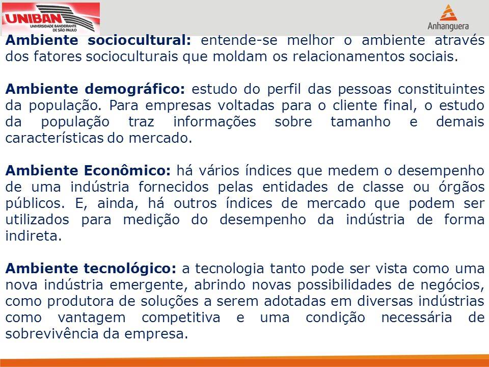 Ambiente sociocultural: entende-se melhor o ambiente através dos fatores socioculturais que moldam os relacionamentos sociais.