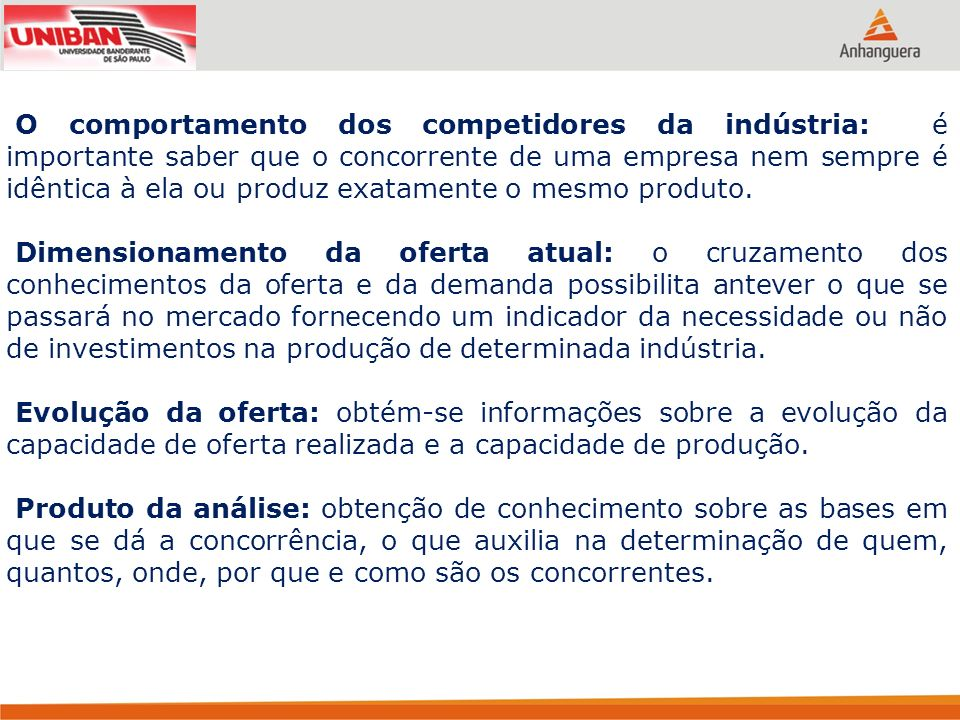 O comportamento dos competidores da indústria: é importante saber que o concorrente de uma empresa nem sempre é idêntica à ela ou produz exatamente o mesmo produto.