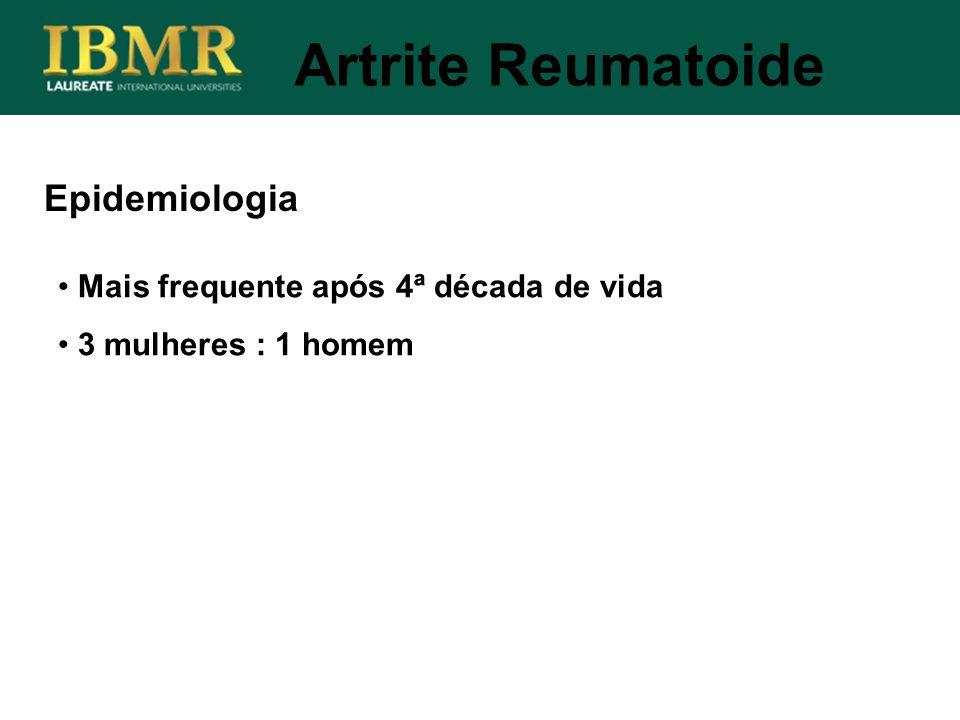 Artrite Reumatoide Epidemiologia Mais frequente após 4ª década de vida