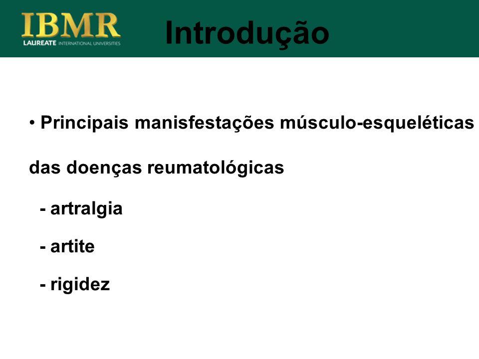 IntroduçãoPrincipais manisfestações músculo-esqueléticas das doenças reumatológicas. - artralgia. - artite.