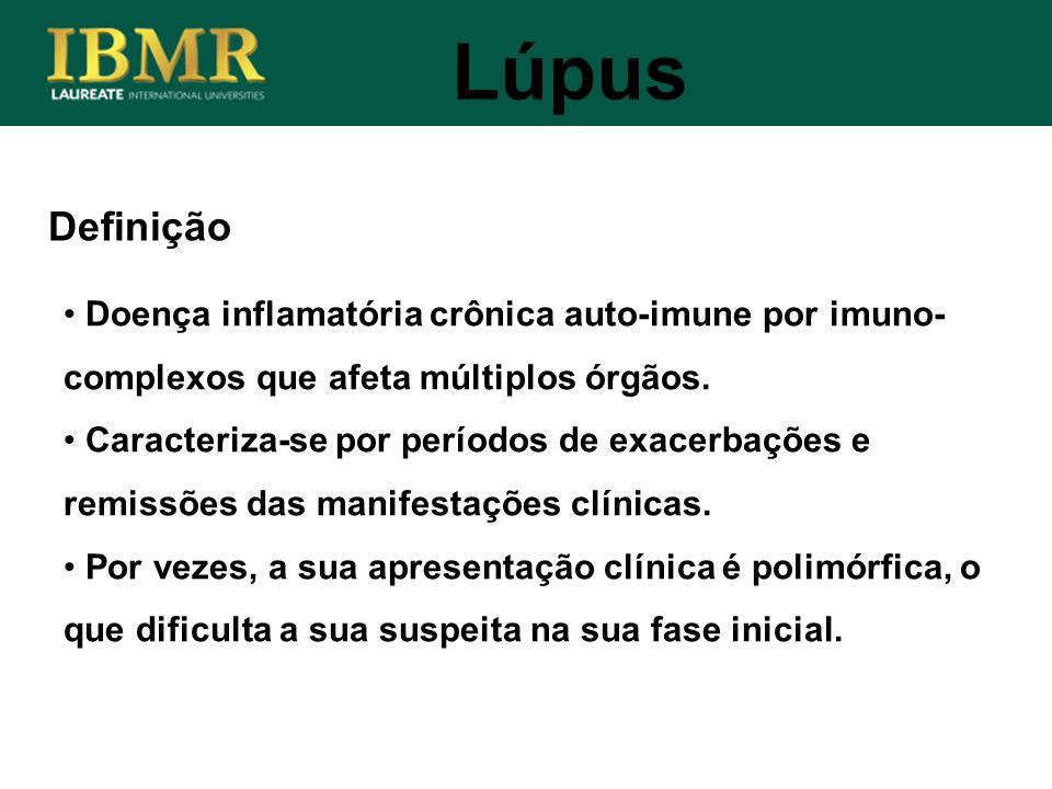 Lúpus Definição. Doença inflamatória crônica auto-imune por imuno-complexos que afeta múltiplos órgãos.