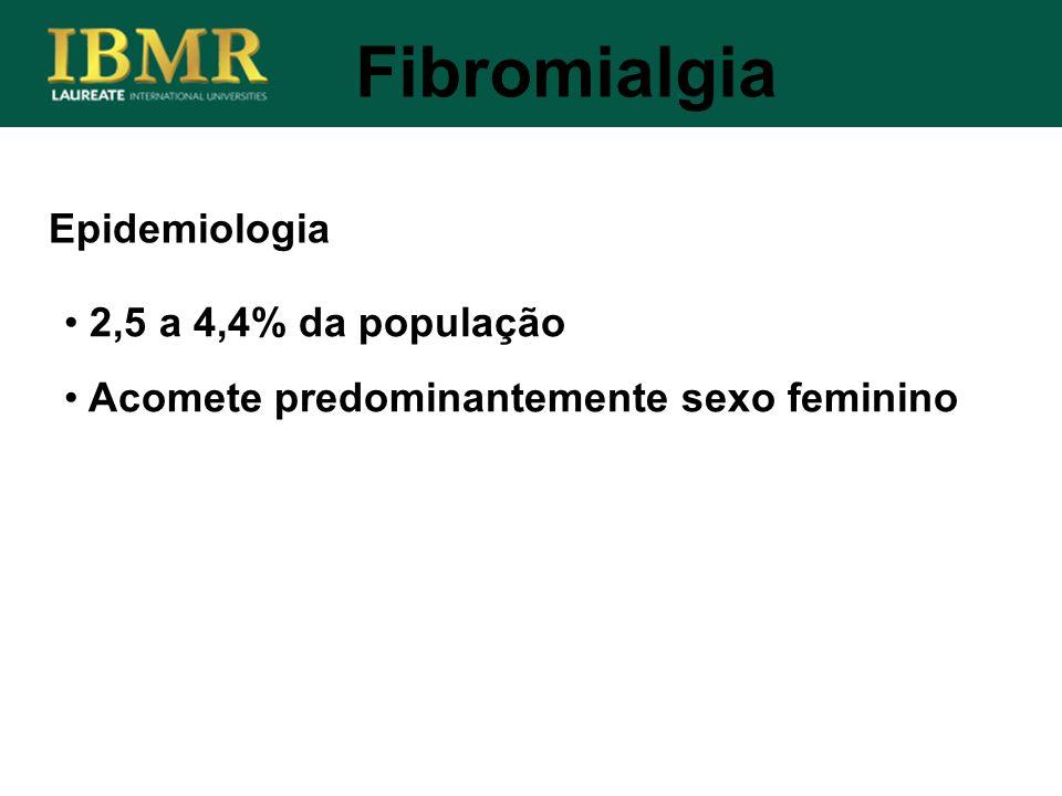 Fibromialgia Epidemiologia 2,5 a 4,4% da população