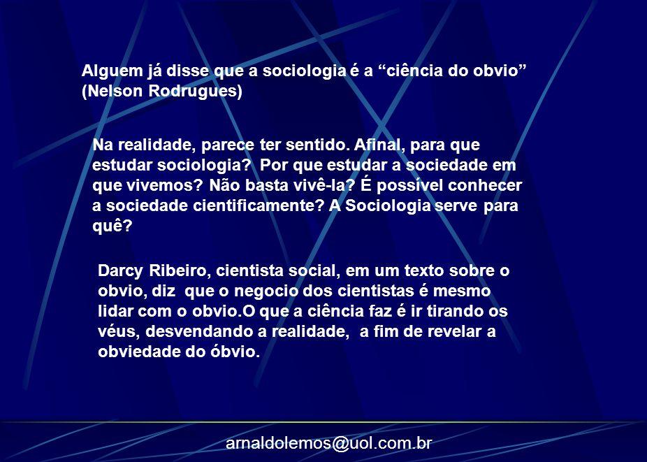 Alguem já disse que a sociologia é a ciência do obvio (Nelson Rodrugues)