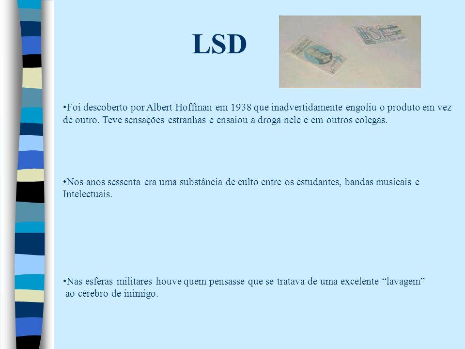 LSD Foi descoberto por Albert Hoffman em 1938 que inadvertidamente engoliu o produto em vez.