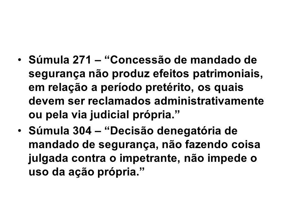 Súmula 271 – Concessão de mandado de segurança não produz efeitos patrimoniais, em relação a período pretérito, os quais devem ser reclamados administrativamente ou pela via judicial própria.