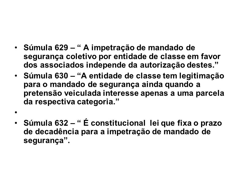 Súmula 629 – A impetração de mandado de segurança coletivo por entidade de classe em favor dos associados independe da autorização destes.