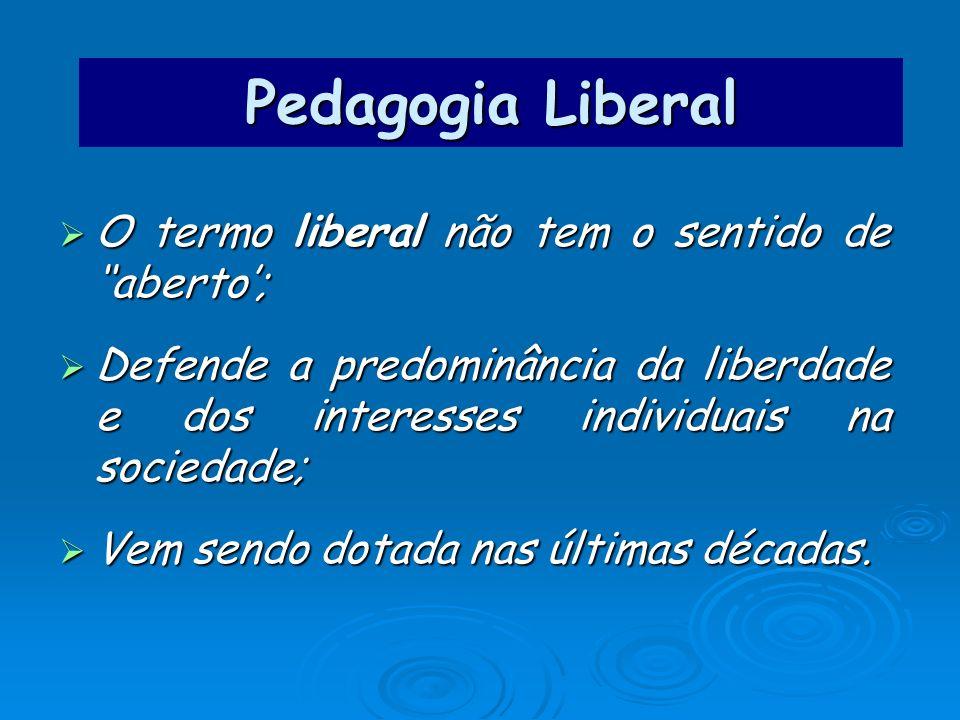 Pedagogia Liberal O termo liberal não tem o sentido de ''aberto';