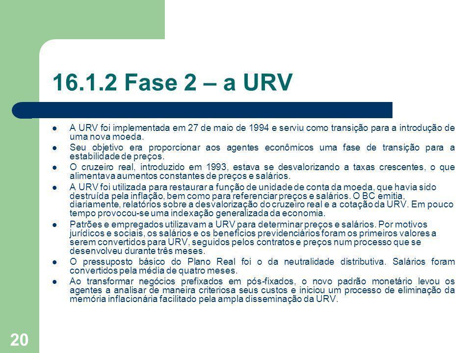 16.1.2 Fase 2 – a URV A URV foi implementada em 27 de maio de 1994 e serviu como transição para a introdução de uma nova moeda.