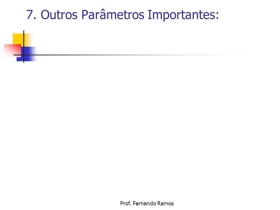 7. Outros Parâmetros Importantes: