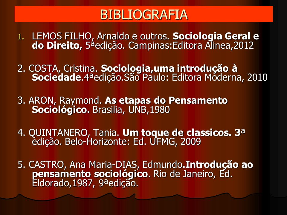 BIBLIOGRAFIALEMOS FILHO, Arnaldo e outros. Sociologia Geral e do Direito, 5ªedição. Campinas:Editora Alinea,2012.