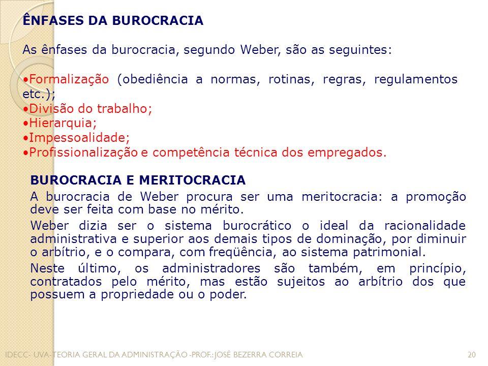 As ênfases da burocracia, segundo Weber, são as seguintes: