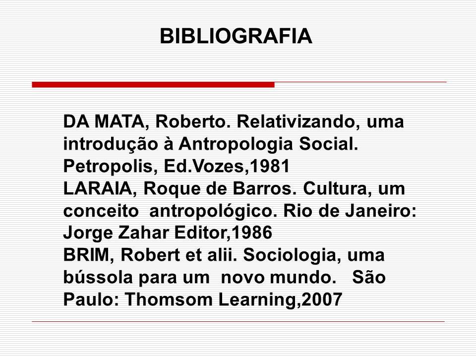 BIBLIOGRAFIADA MATA, Roberto. Relativizando, uma introdução à Antropologia Social. Petropolis, Ed.Vozes,1981.