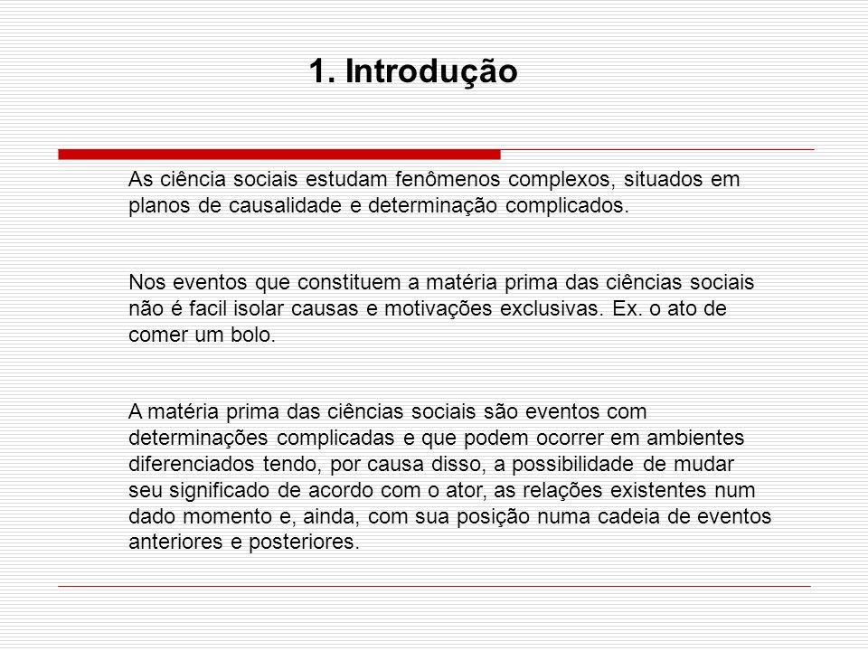 1. Introdução As ciência sociais estudam fenômenos complexos, situados em planos de causalidade e determinação complicados.