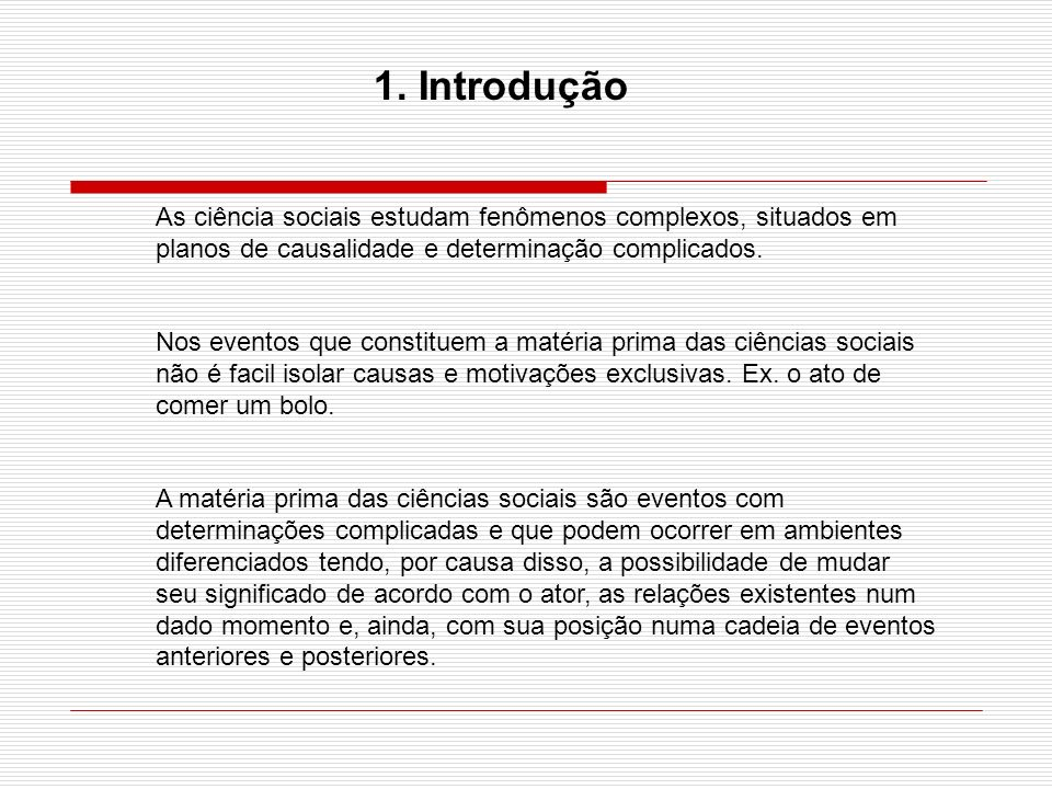 1. IntroduçãoAs ciência sociais estudam fenômenos complexos, situados em planos de causalidade e determinação complicados.