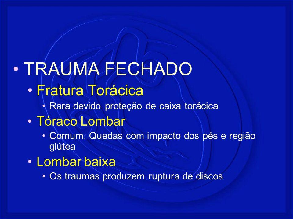 TRAUMA FECHADO Fratura Torácica Tóraco Lombar Lombar baixa