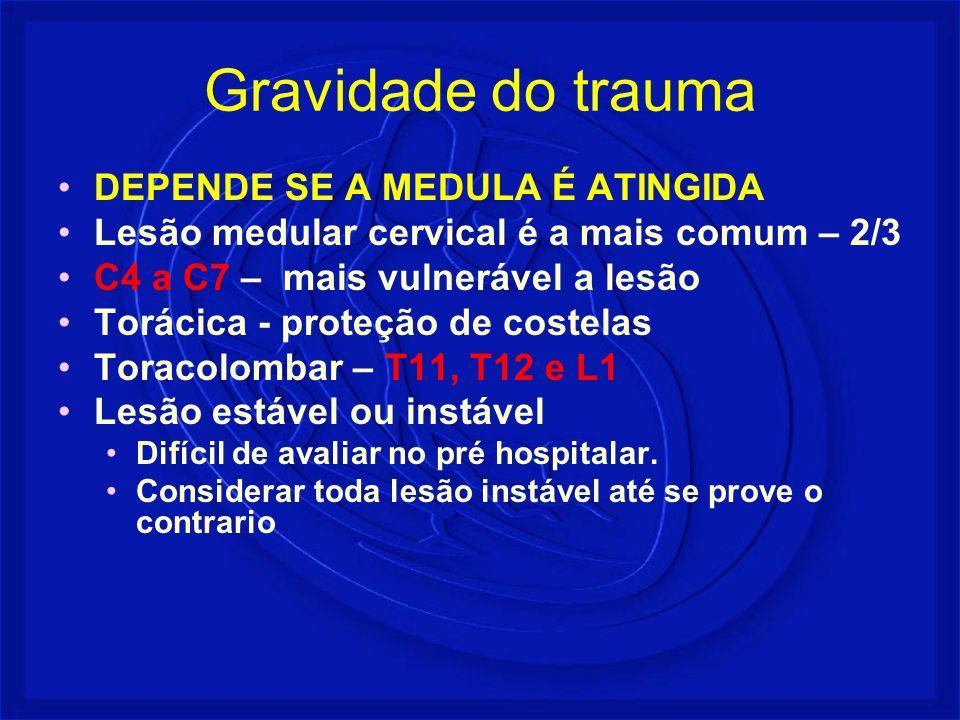 Gravidade do trauma DEPENDE SE A MEDULA É ATINGIDA