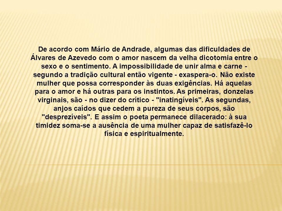 De acordo com Mário de Andrade, algumas das dificuldades de Álvares de Azevedo com o amor nascem da velha dicotomia entre o sexo e o sentimento.