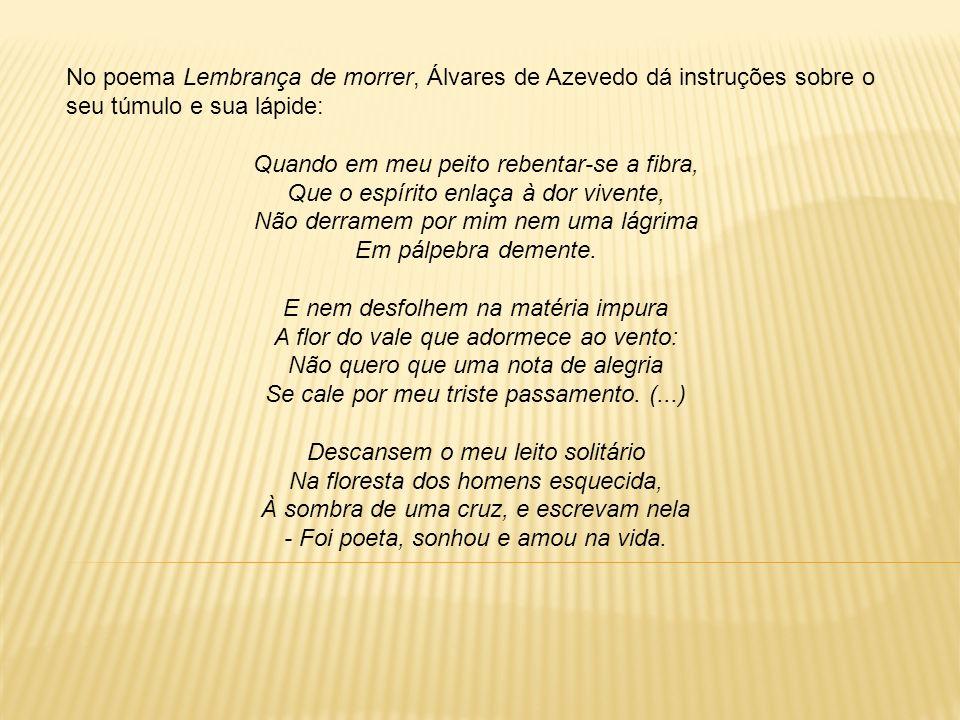 No poema Lembrança de morrer, Álvares de Azevedo dá instruções sobre o seu túmulo e sua lápide: